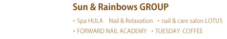 Sun & Rainbows GROUP・Spa HULA Nail & Relaxation ・nail & care salon LOTUS・FORWARD NAIL ACADEMY ・TUESDAY  COFFEE